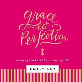 Grace, Not Perfection by Emily Ley and Haley Cresswell...