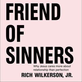 Friend of Sinners by Rich WilkersonJr. and Rich Wilkerso...
