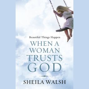 Beautiful Things Happen When a Woman Trusts God by Sheila Walsh...