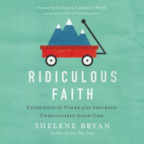 Ridiculous Faith by Shelene Bryan and Candace Cameron B...