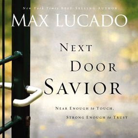 Next Door Savior by Max Lucado and Chris Fabry...