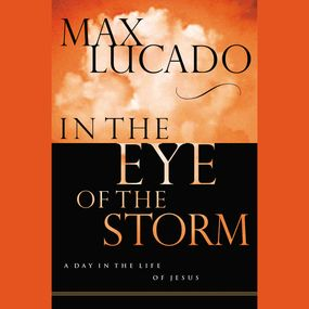 In the Eye of the Storm by Max Lucado and Ben Holland...