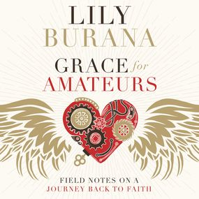 Grace for Amateurs by Lily Burana and Sarah Wendel...