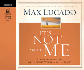 It's Not About Me by Max Lucado...