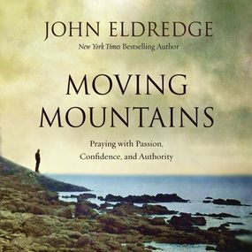Moving Mountains by John Eldredge...
