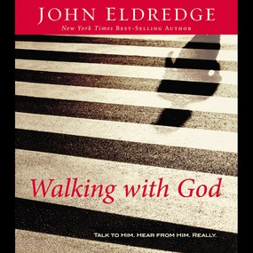 Walking with God by John Eldredge...