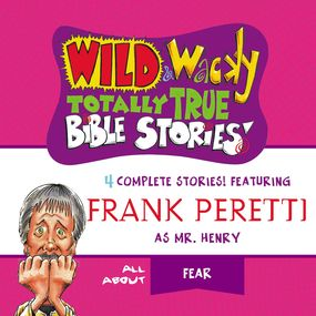 Wild and   Wacky Totally True Bible Stories - All About Fear by Frank E. Peretti...