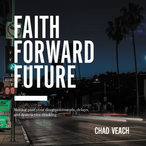 Faith Forward Future by Chad Veach...