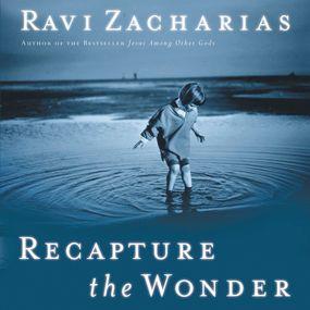 Recapture the Wonder by Ravi Zacharias...