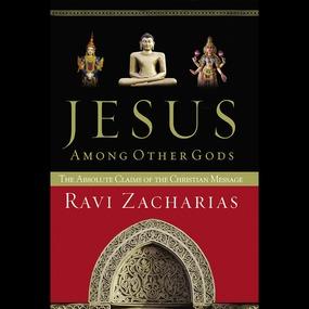 Jesus Among Other Gods by Ravi Zacharias...