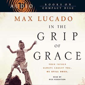 In the Grip of Grace by Max Lucado and Rick Robertson...