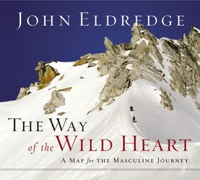 Way of the Wild Heart by John Eldredge and Kelly Ryan...