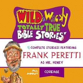 Wild and   Wacky Totally True Bible Stories - All About Courage by Frank E. Peretti and Full Cast...