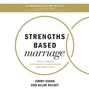 Strengths Based Marriage by Jimmy Evans and Allan Kelsey...