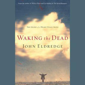 Waking the Dead by John Eldredge...