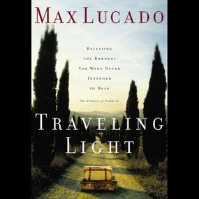 Traveling Light by Max Lucado and Ben Holland...