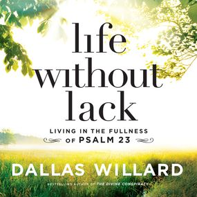 Life Without Lack by Dallas Willard and Wayne Campbell...