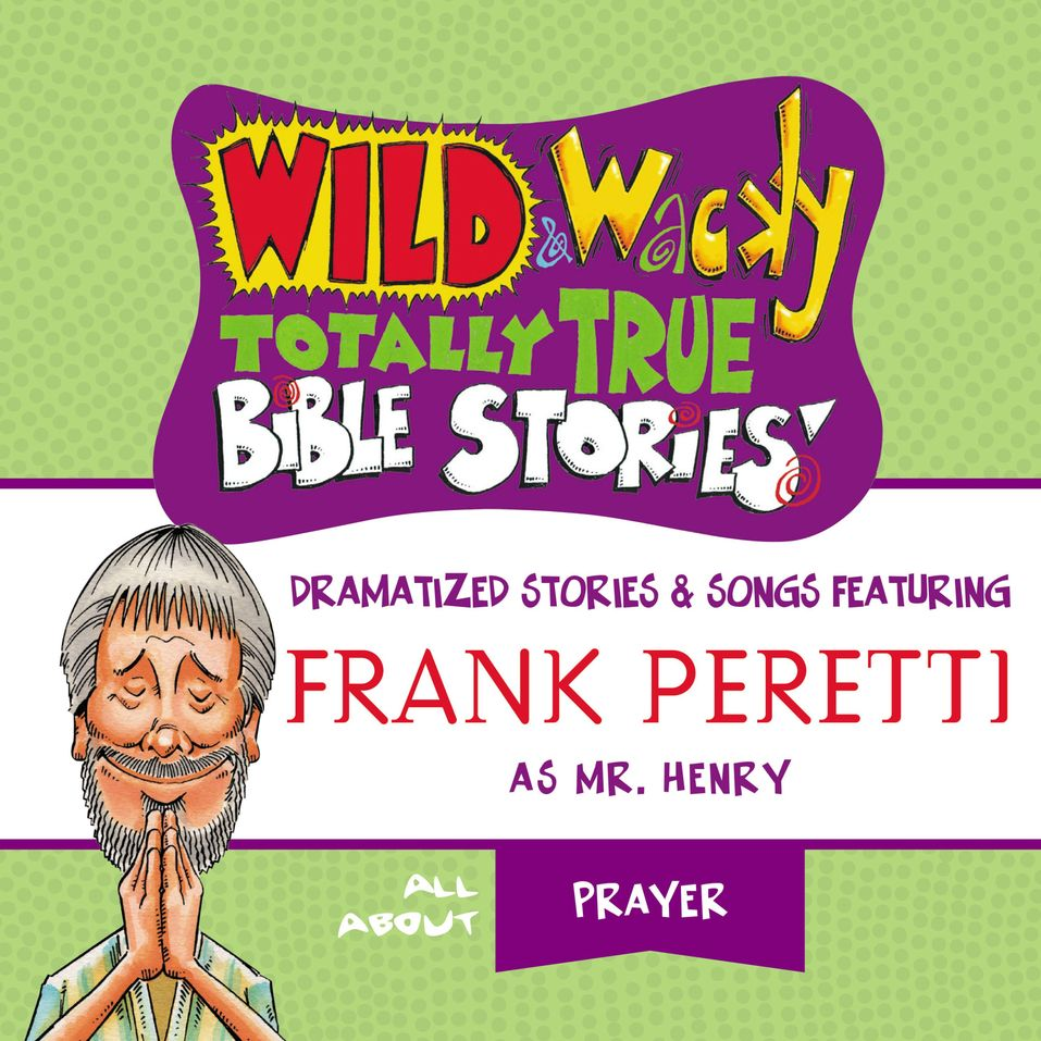 Wild and   Wacky Totally True Bible Stories - All About Prayer