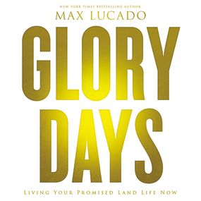 Glory Days by Max Lucado and Ben Holland...