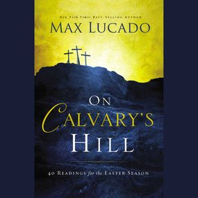 On Calvary's Hill by Max Lucado and Ben Holland...