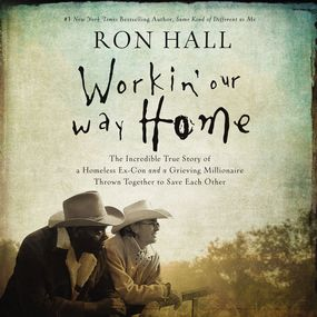 Workin' Our Way Home by Ron Hall, Barry Scott and Daniel Bu...