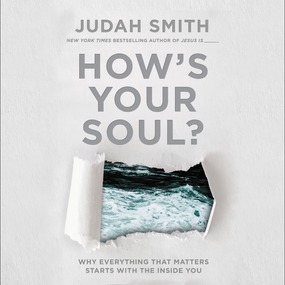 How's Your Soul? by Judah Smith...