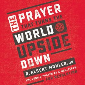 Prayer That Turns the World Upside Down by Mohler Jr. and Tom Parks...