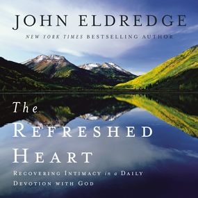 Refreshed Heart by John Eldredge...