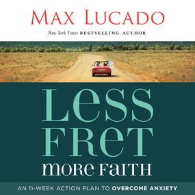 Less Fret, More Faith by Max Lucado and Ben Holland...