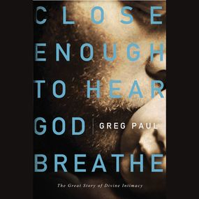 Close Enough to Hear God Breathe by Greg Paul and Daniel Butler...