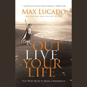 Outlive Your LIfe by Max Lucado and Daniel Butler...
