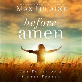 Before Amen by Max Lucado and Ben Holland...