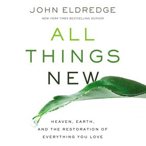 All Things New by John Eldredge...