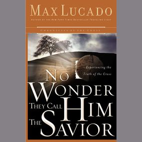 No Wonder They Call Him the Savior by Max Lucado and Ben Holland...