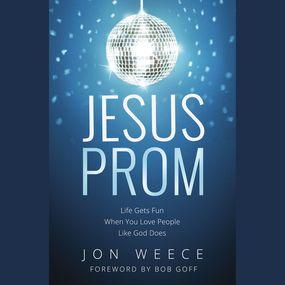 Jesus Prom by Bob Goff, Jon Weece, Heath McClure ...