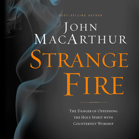 Strange Fire by John F. MacArthur and Maurice Engla...