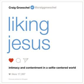 Liking Jesus by Craig Groeschel and Van Tracy...