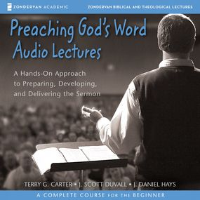 Preaching God's Word: Audio Lectures by J. Daniel Hays, J. Scott Duvall, Te...