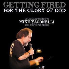 Getting Fired for the Glory of God by Mike Yaconelli and Fred Stella...