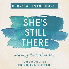 She's Still There by Priscilla Shirer, Chrystal Evans Hu...