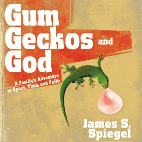 Gum, Geckos, and God by James S. Spiegel and Max Bloomquist...