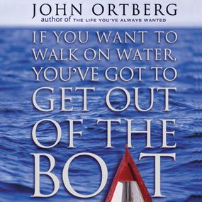 If You Want to Walk on Water, You've Got to Get Out of the Boat by John Ortberg and Maurice England...