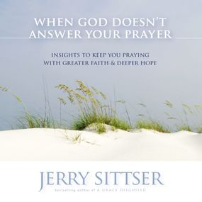 When God Doesn't Answer Your Prayer by Jerry L. Sittser and Jerry S Sittse...