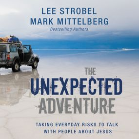 Unexpected Adventure by Lee Strobel, Mark Mittelberg and Le...
