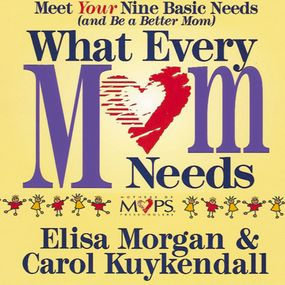What Every Mom Needs by Elisa Morgan, Connie Wetzell, Carol...