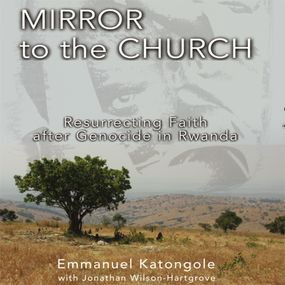 Mirror to the Church by Emmanuel M. Katongole, Jonathan Wil...