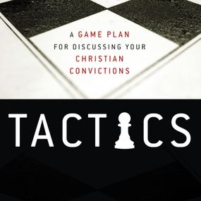 Tactics by Gregory Koukl and Tom Parks...