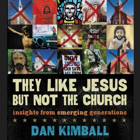 They Like Jesus but Not the Church by Dan Kimball and Patrick Lawlor...