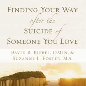 Finding Your Way after the Suicide of Someone You Love by David B. Biebel, Suzanne L. Foster ...