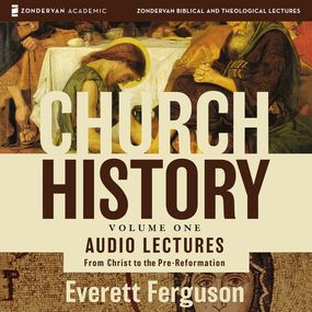Church History, Volume One: Audio Lectures by Everett Ferguson...